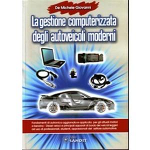 La gestione computerizzata degli autoveicoli moderni - ISBN 9788895990231